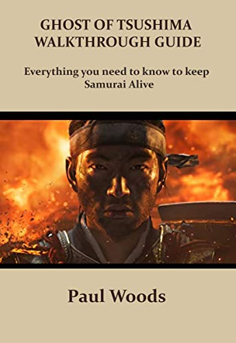 GHOST OF TSUSHIMA WALKTHROUGH GUIDE: Everything you need to know to keep Samurai Alive (English Edition)