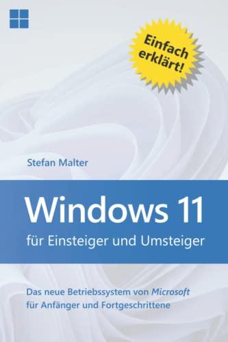 Windows 11 für Einsteiger und Umsteiger: Das neue Betriebssystem von Microsoft für Anfänger und Fortgeschrittene