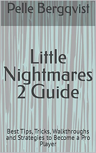 Little Nightmares 2 Guide: Best Tips, Tricks, Walkthroughs and Strategies to Become a Pro Player (English Edition)