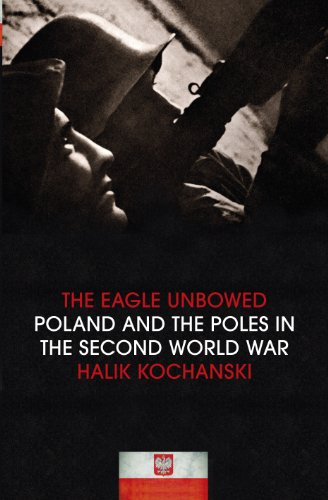 The Eagle Unbowed: Poland and the Poles in the Second World War (English Edition)