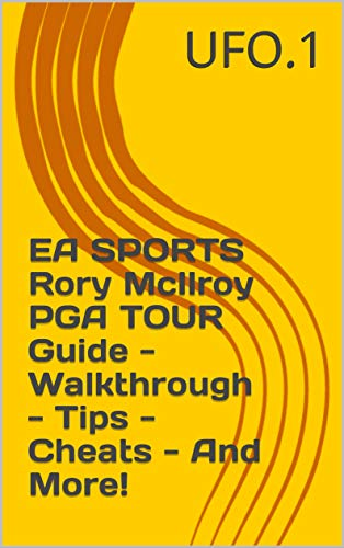 EA SPORTS Rory McIlroy PGA TOUR Guide - Walkthrough - Tips - Cheats - And More! (English Edition)