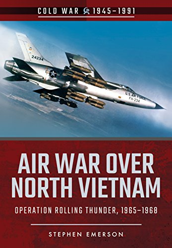 Air War Over North Vietnam: Operation Rolling Thunder, 1965 1968 (Cold War 1945-1991)